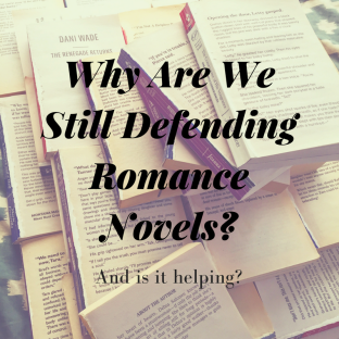 Why Are We Still Defending Romance Novels-